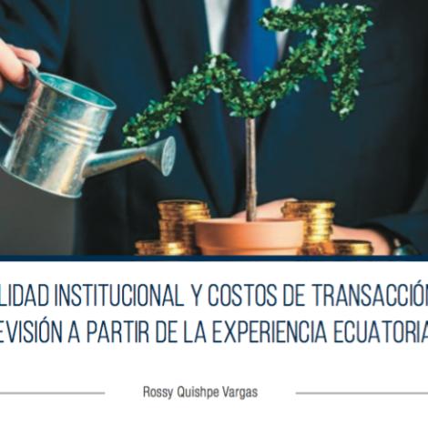 DEBILIDAD INSTITUCIONAL Y COSTOS DE TRANSACCIÓN: UNA REVISIÓN A PARTIR DE LA EXPERIENCIA ECUATORIANA