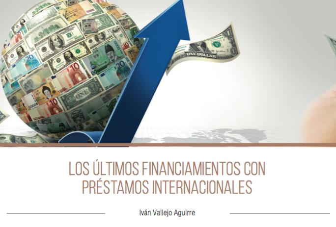 LOS ÚLTIMOS FINANCIAMIENTOS CON PRÉSTAMOS INTERNACIONALES