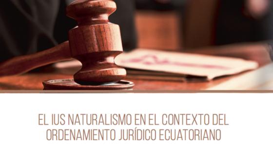 El Ius Naturalismo en el contexto del ordenamiento jurídico ecuatoriano