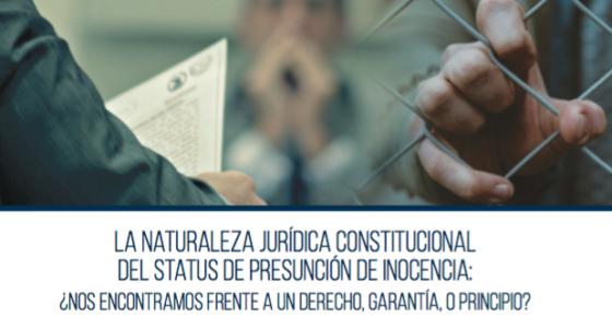 La naturaleza jurídica constitucional del status de presunción de inocencia: ¿nos encontramos frente a un derecho, garantía, o principio?