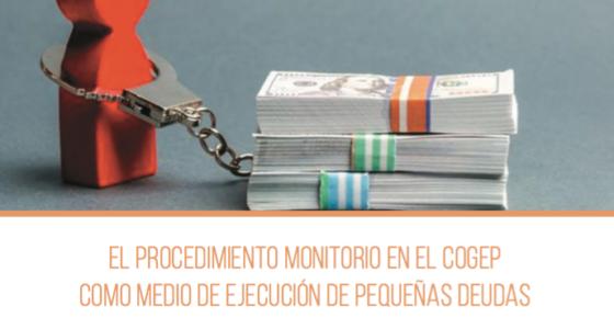 EL PROCEDIMIENTO MONITORIO EN EL COGEP COMO MEDIO DE EJECUCIÓN DE PEQUEÑAS DEUDAS