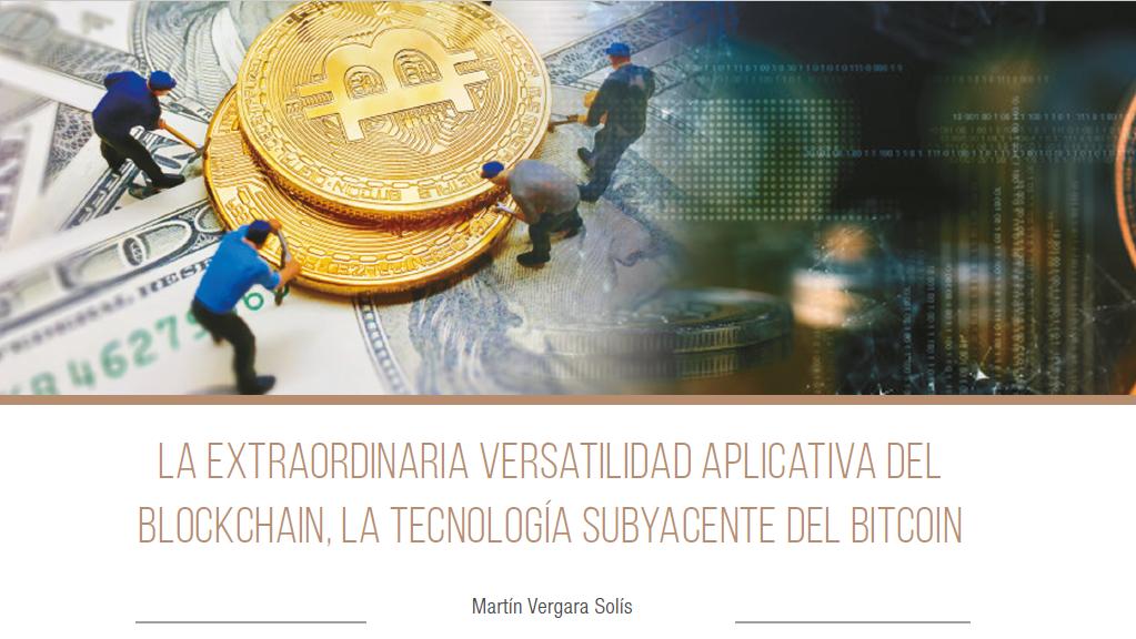 La extraordinaria versatilidad aplicativa del Blockchain, la tecnología subyacente del Bitcoin